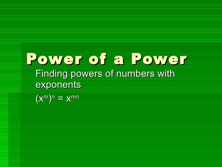Power of a Power Finding powers of numbers with exponents (x m ) n  = x mn