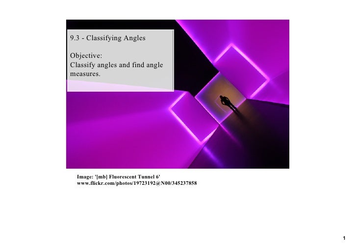 9.3 ­ Classifying Angles  Objective: Classify angles and find angle measures.       Image: '[mb] Fluorescent Tunnel 6'   w...