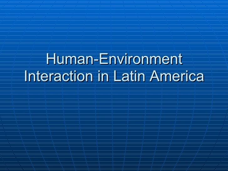 Human-Environment Interaction in Latin America