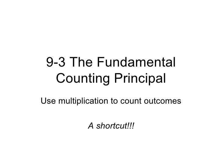 9-3 The Fundamental Counting Principal Use multiplication to count outcomes A shortcut!!!