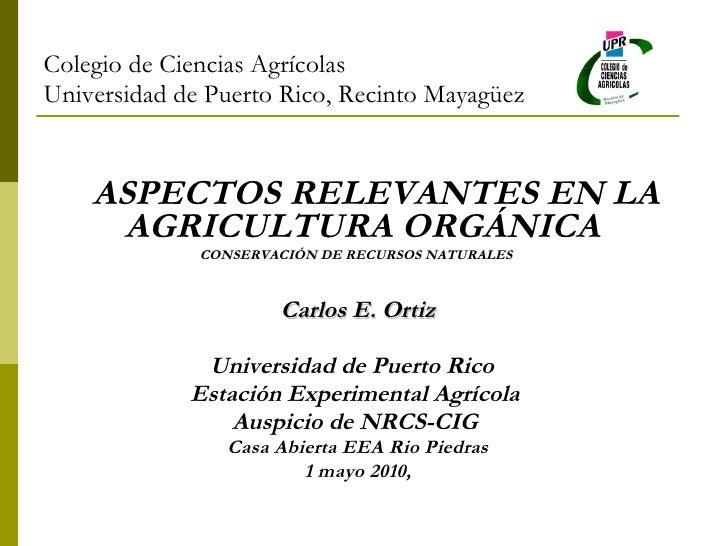 <ul><li>ASPECTOS RELEVANTES EN LA AGRICULTURA ORGÁNICA  </li></ul><ul><li>CONSERVACIÓN DE RECURSOS NATURALES  </li></ul><u...