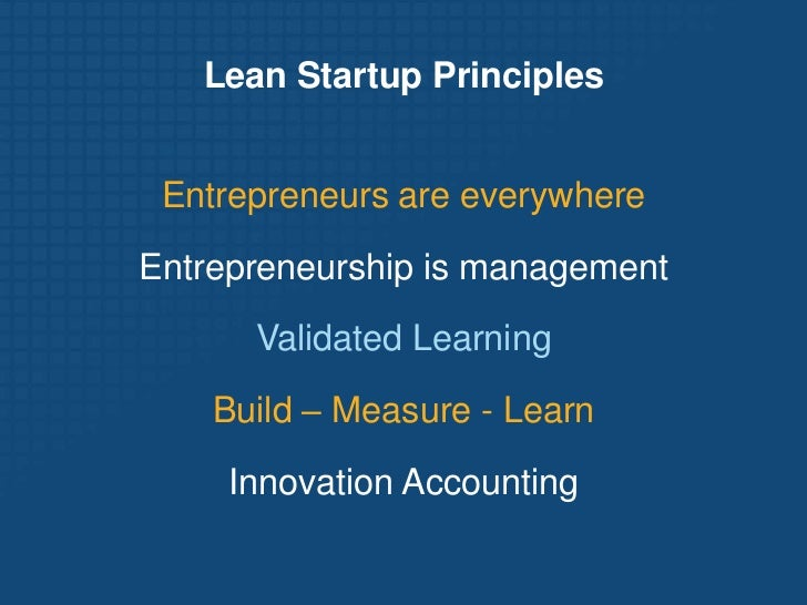 Lean Startup Principles<br />Entrepreneurs are everywhere<br />Entrepreneurship is management<br />Validated Learning<br />