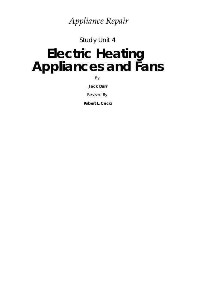 Appliance Repair       Study Unit 4  Electric HeatingAppliances and Fans              By          Jack Darr          Revis...
