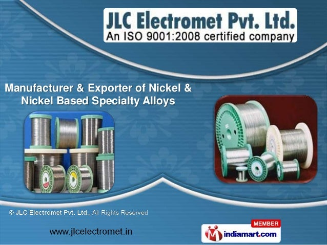 Manufacturer & Exporter of Nickel &  Nickel Based Specialty Alloys