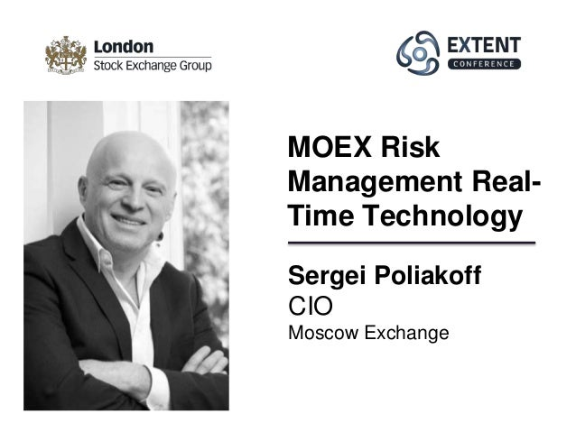 Sergei Poliakoff CIO Moscow Exchange MOEX Risk Management Real- Time Technology
