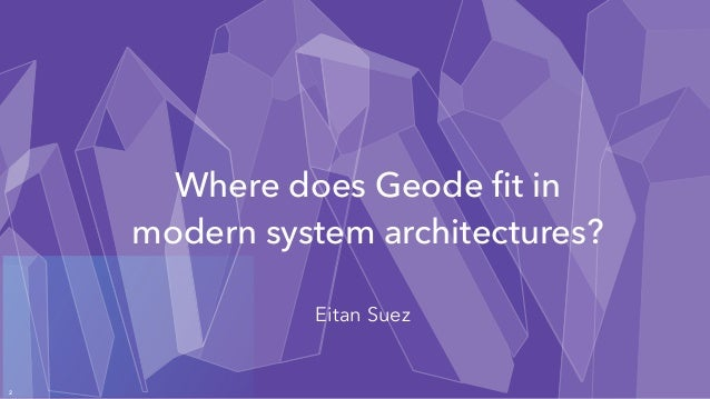 #GeodeSummit - Where Does Geode Fit in Modern System Architectures Slide 2