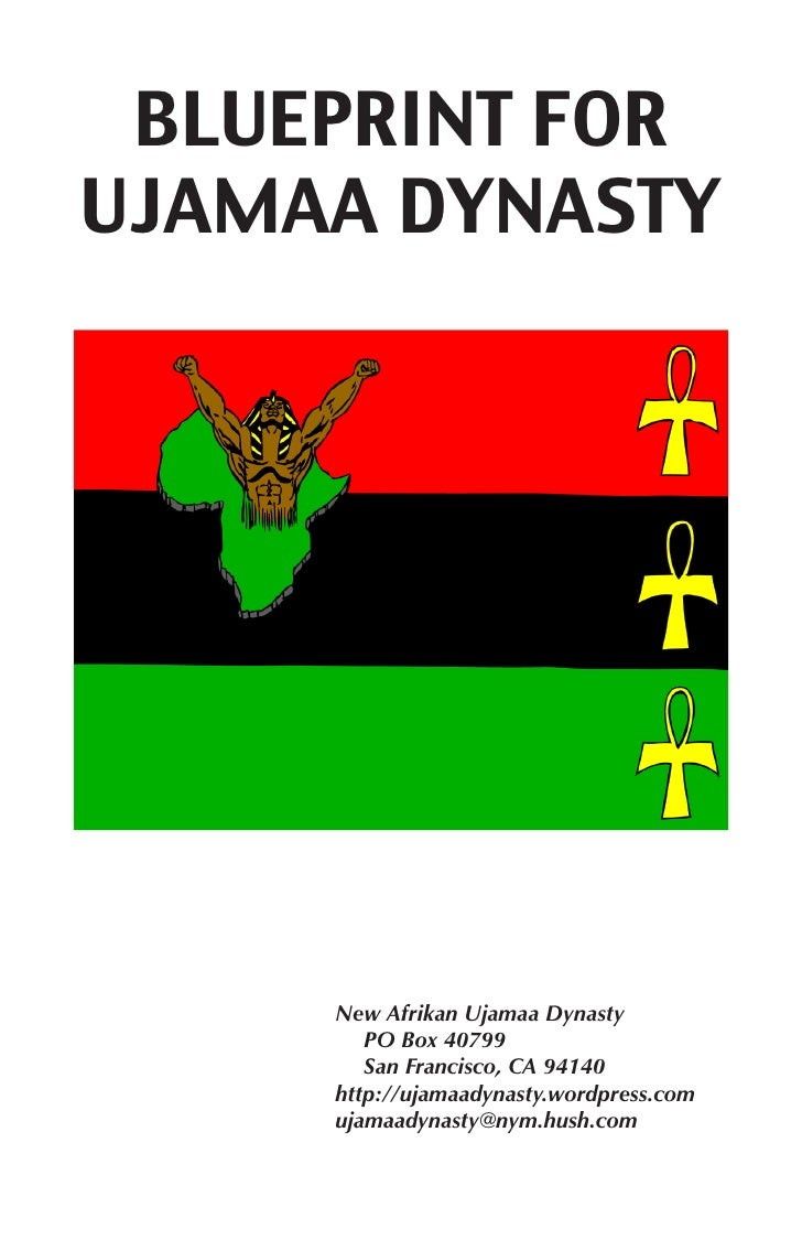 BLUEPRINT FORUJAMAA DYNASTY     New Afrikan Ujamaa Dynasty        PO Box 40799        San Francisco, CA 94140     http://u...