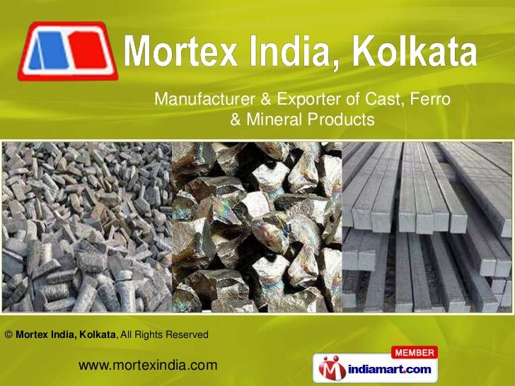 Manufacturer & Exporter of Cast, Ferro                                         & Mineral Products© Mortex India, Kolkata, ...