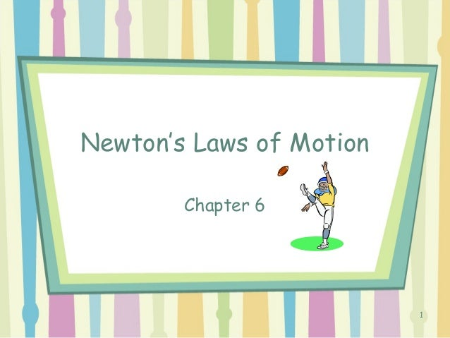 1 Newton's Laws of Motion Chapter 6