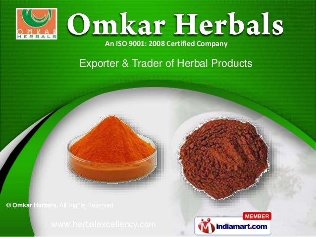 www.herbalexcellency.com © Omkar Herbals, All Rights Reserved Exporter & Trader of Herbal Products An ISO 9001: 2008 Certi...