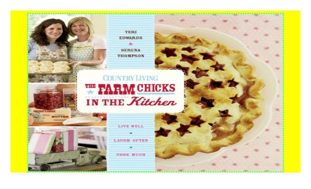 The Farm Chicks in the Kitchen: Live Well, Laugh Often, Cook