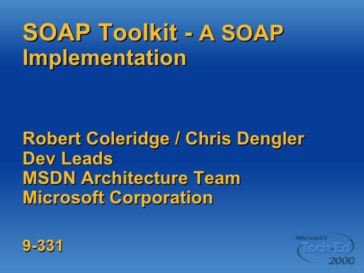 SOAP Toolkit -  A SOAP Implementation Robert Coleridge / Chris Dengler Dev Leads MSDN Architecture Team Microsoft Corporat...