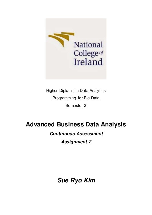 Higher Diploma in Data Analytics Programming for Big Data Semester 2 Advanced Business Data Analysis Continuous Assessment...