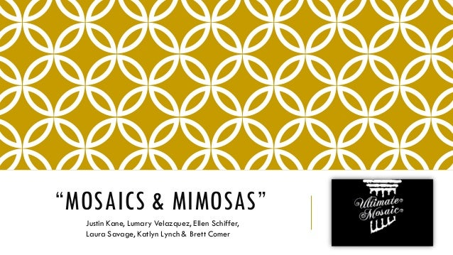 """MOSAICS & MIMOSAS"" Justin Kane, Lumary Velazquez, Ellen Schiffer, Laura Savage, Katlyn Lynch & Brett Comer"
