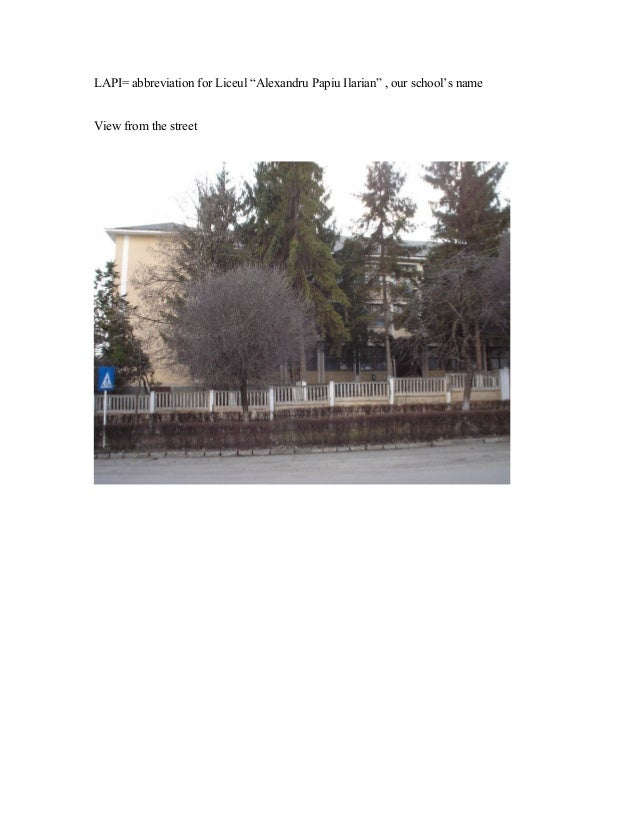 """LAPI= abbreviation for Liceul """"Alexandru Papiu Ilarian"""" , our school's name View from the street"""