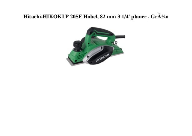 Hitachi-HIKOKI P 20SF Hobel, 82 mm 3 1/4' planer , Grün