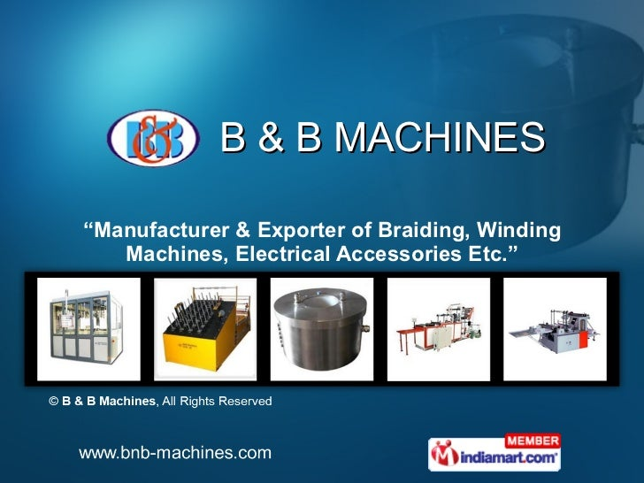 """B & B MACHINES """" Manufacturer & Exporter of Braiding, Winding Machines, Electrical Accessories Etc."""""""