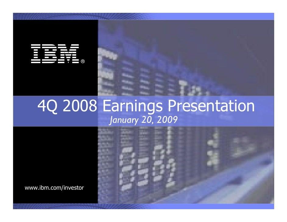 ®      4Q 2008 Earnings Presentation                        January 20, 2009     www.ibm.com/investor