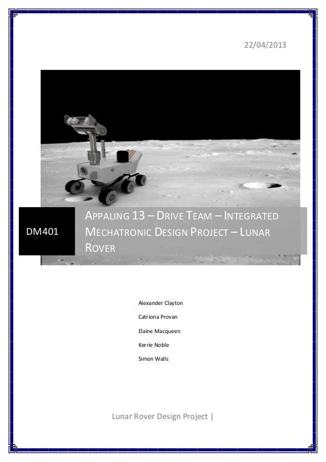 22/04/2013 Lunar Rover Design Project   DM401 APPALING 13 – DRIVE TEAM – INTEGRATED MECHATRONIC DESIGN PROJECT – LUNAR ROV...