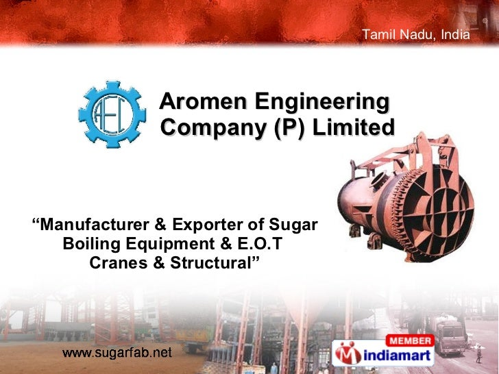 """Aromen Engineering  Company (P) Limited """" Manufacturer & Exporter of Sugar Boiling Equipment & E.O.T  Cranes & Structural"""""""