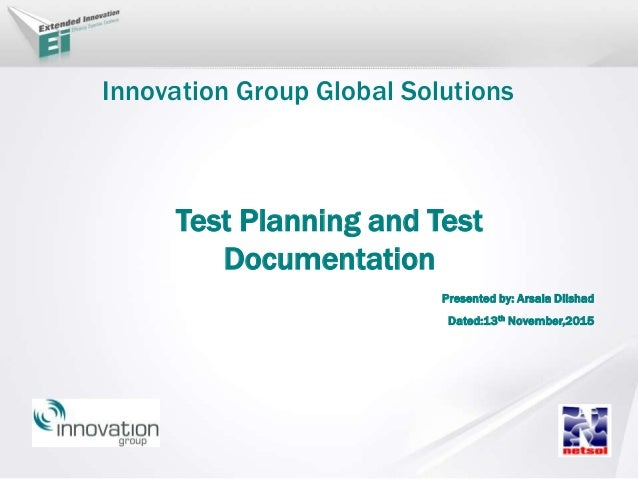 Innovation Group Global Solutions Test Planning and Test Documentation Presented by: Arsala Dilshad Dated:13th November,20...