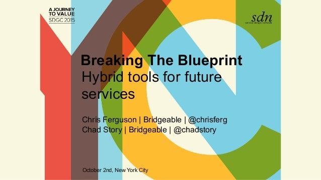 DRAF Breaking The Blueprint Hybrid tools for future services Chris Ferguson | Bridgeable | @chrisferg Chad Story | Bridgea...