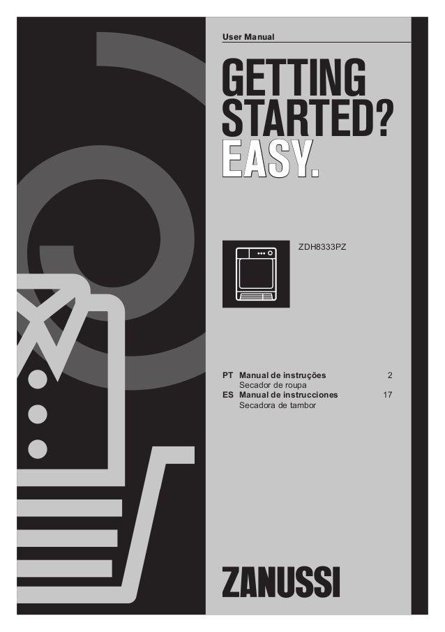 GETTING STARTED? EASY. User Manual ZDH8333PZ PT Manual de instruções 2 Secador de roupa ES Manual de instrucciones 17 Seca...