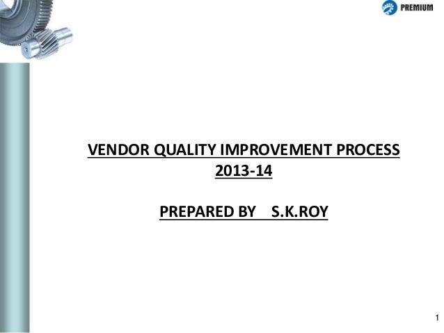 1 VENDOR QUALITY IMPROVEMENT PROCESS 2013-14 PREPARED BY S.K.ROY