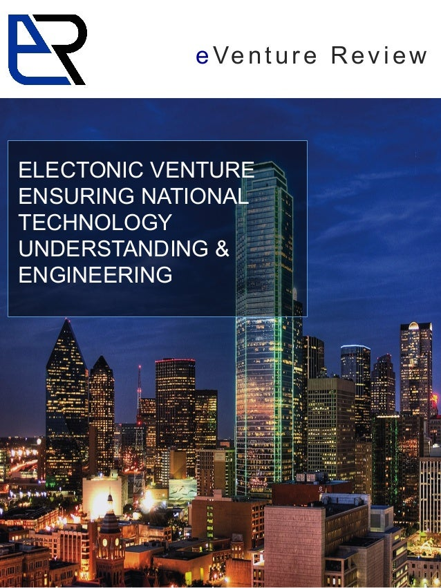 eVenture Review ELECTONIC VENTURE ENSURING NATIONAL TECHNOLOGY UNDERSTANDING & ENGINEERING