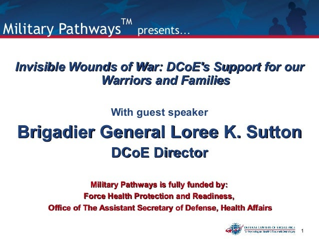 1 Military Pathways TM presents… Invisible Wounds of War: DCoE's Support for ourInvisible Wounds of War: DCoE's Support fo...