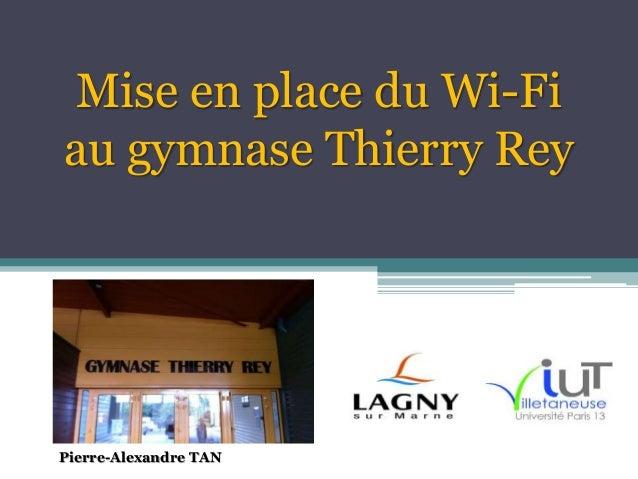 Mise en place du Wi-Fi au gymnase Thierry Rey Pierre-Alexandre TAN