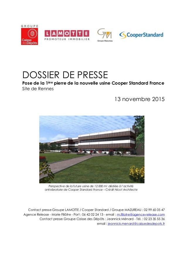 DOSSIER DE PRESSE Pose de la 1ère pierre de la nouvelle usine Cooper Standard France Site de Rennes 13 novembre 2015 Conta...