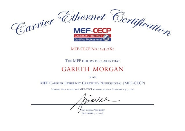 MEF-CECP No.: 24547X2 The MEF hereby declares that GARETH MORGAN is an MEF Carrier Ethernet Certified Professional (MEF-CE...