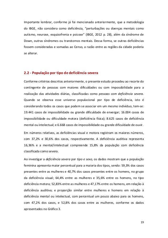 19 Importante lembrar, conforme já foi mencionado anteriormente, que a metodologia do IBGE, não considera como deficiência...