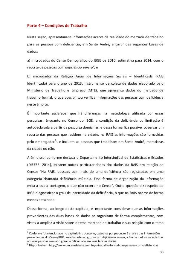 38 Parte 4 – Condições de Trabalho Nesta seção, apresentam-se informações acerca da realidade do mercado de trabalho para ...