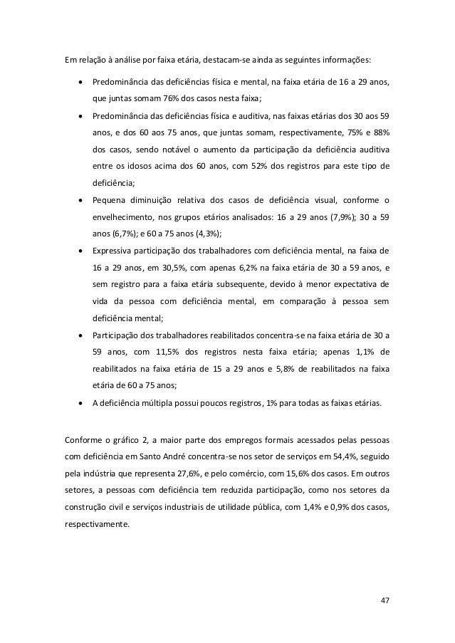 47 Em relação à análise por faixa etária, destacam-se ainda as seguintes informações:  Predominância das deficiências fís...