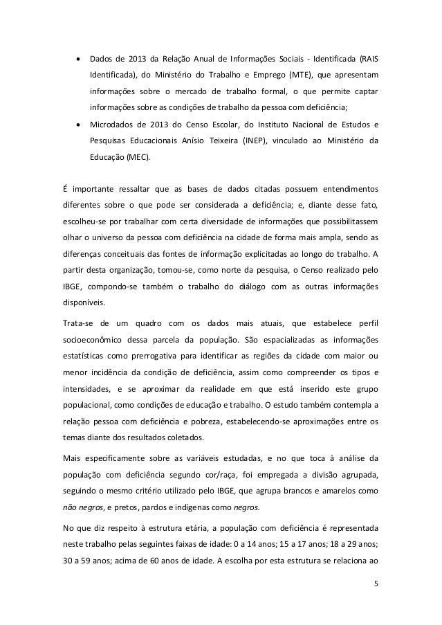 5  Dados de 2013 da Relação Anual de Informações Sociais - Identificada (RAIS Identificada), do Ministério do Trabalho e ...