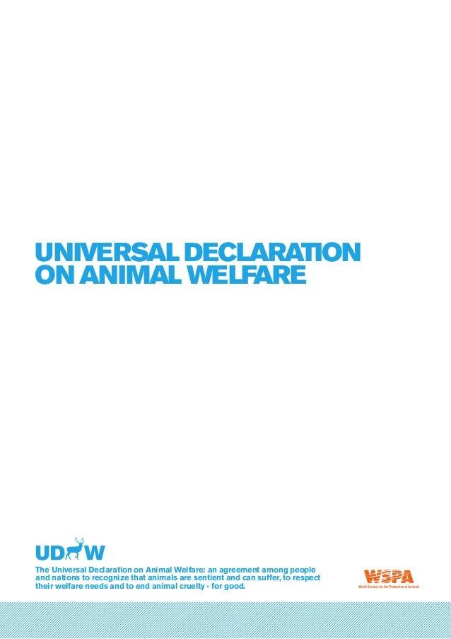 Universal Declaration on Animal Welfare The Universal Declaration on Animal Welfare: an agreement among people and nations...