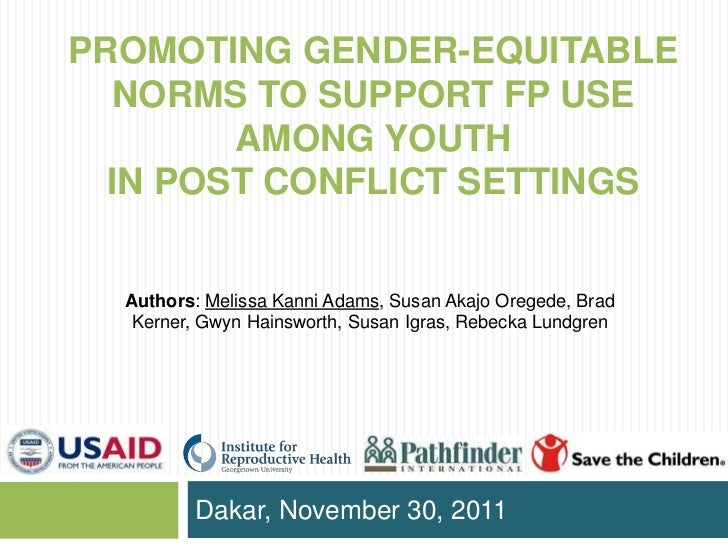 PROMOTING GENDER-EQUITABLE  NORMS TO SUPPORT FP USE        AMONG YOUTH  IN POST CONFLICT SETTINGS  Authors: Melissa Kanni ...