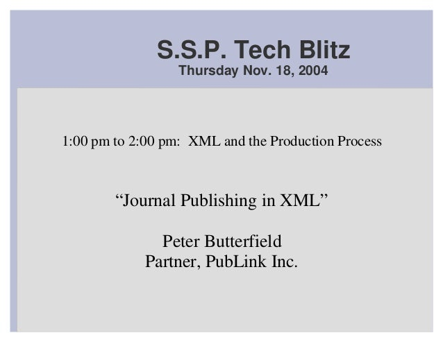 "S.S.P. Tech Blitz                  Thursday Nov. 18, 20041:00 pm to 2:00 pm: XML and the Production Process        ""Journa..."
