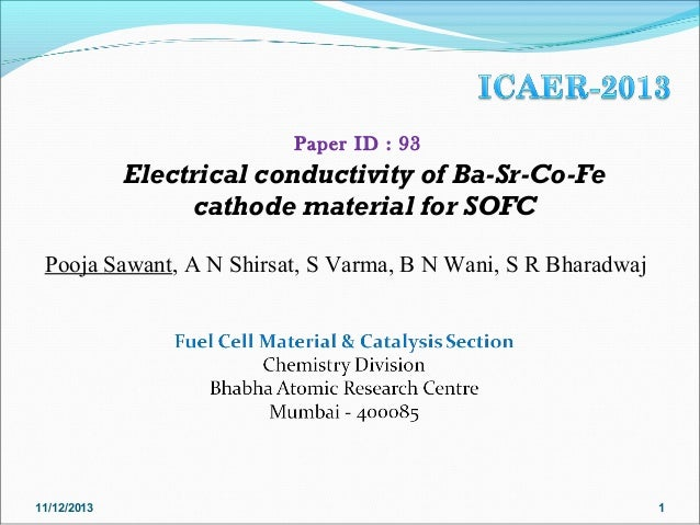Paper ID : 93  Electrical conductivity of Ba-Sr-Co-Fe cathode material for SOFC Pooja Sawant, A N Shirsat, S Varma, B N Wa...