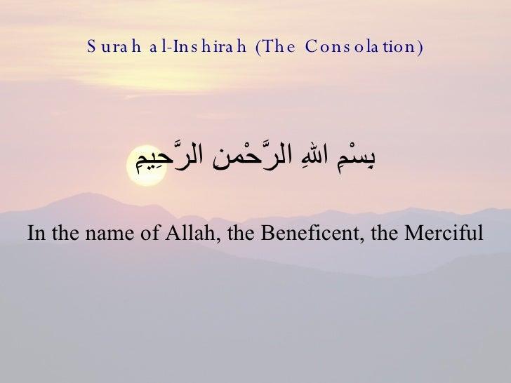Surah al-Inshirah (The Consolation) <ul><li>بِسْمِ اللهِ الرَّحْمنِ الرَّحِيمِِ </li></ul><ul><li>In the name of Allah, th...