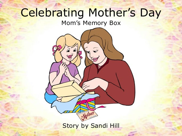 Celebrating Mother's Day Mom's Memory Box Story by Sandi Hill