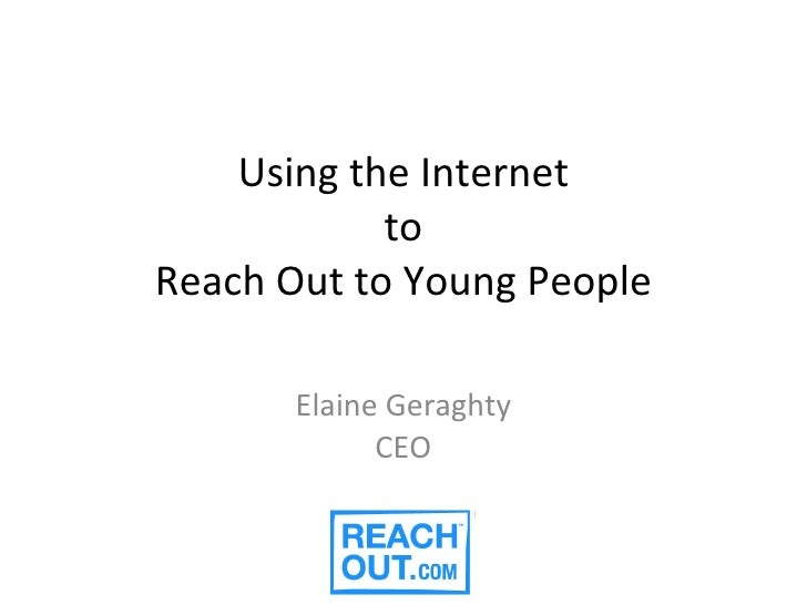 Using the Internet to Reach Out to Young People Elaine Geraghty CEO