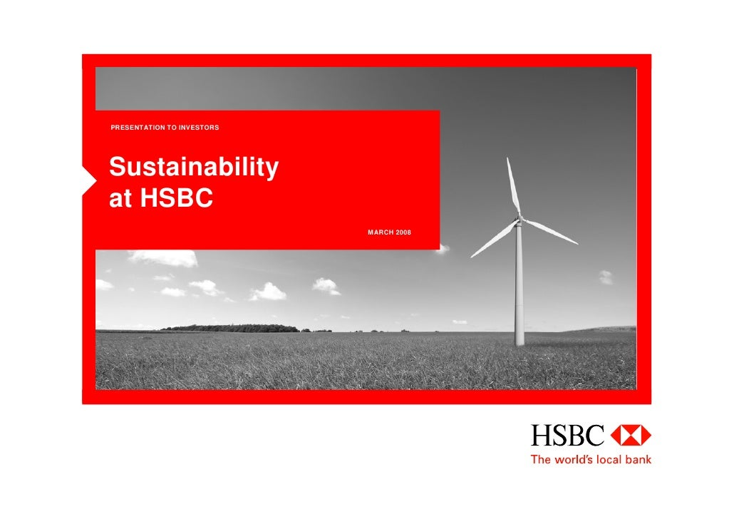 PRESENTATION TO INVESTORS     Sustainability at HSBC                             MARCH 2008