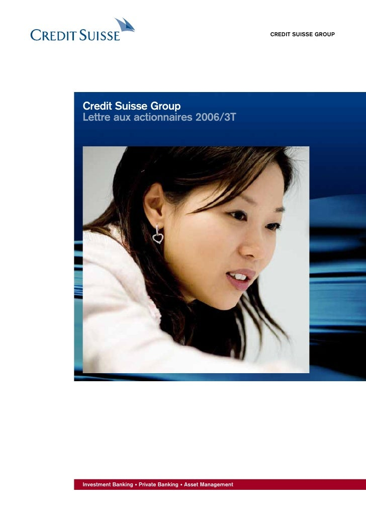 CREDIT SUISSE GROUP     Credit Suisse Group Lettre aux actionnaires 2006/3T     Investment Banking • Private Banking • Ass...