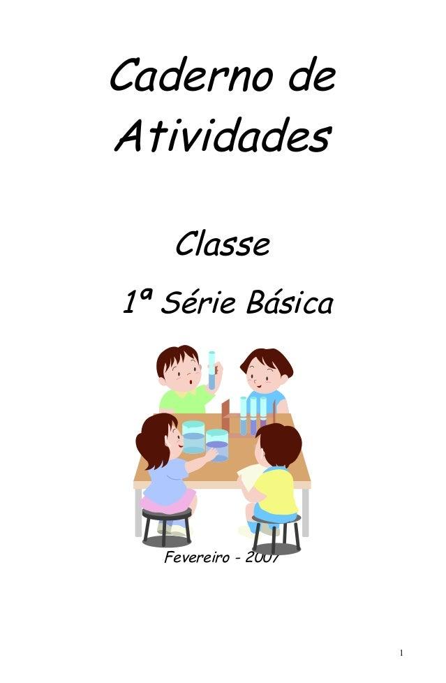 Caderno deAtividades    Classe1ª Série Básica   Fevereiro - 2007                      1