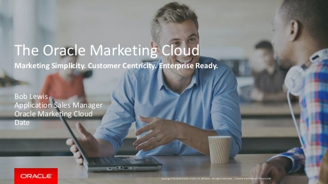 Copyright © 2014 Oracle and/or its affiliates. All rights reserved.   The Oracle Marketing Cloud Marketing Simplicity. Cus...