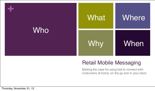 +  What  Where  Why  When  Who  Retail Mobile Messaging Making the case for using text to connect with consumers at home, ...