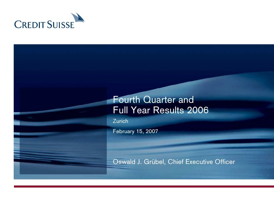Fourth Quarter and Full Year Results 2006 Zurich February 15, 2007     Oswald J. Grübel, Chief Executive Officer